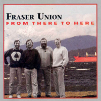 Fraser Union CD--From There to Here